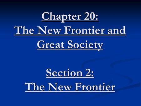 Chapter 20: The New Frontier and Great Society Section 2: The New Frontier.