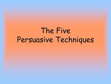 The Five Persuasive Techniques. Claim Example: To convince the reader that M&M's is the greatest candy is a healthy snack. State your argument.