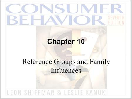 Chapter 10 Reference Groups and Family Influences.