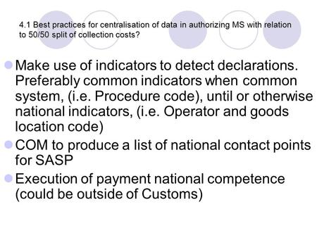 4.1 Best practices for centralisation of data in authorizing MS with relation to 50/50 split of collection costs? Make use of indicators to detect declarations.