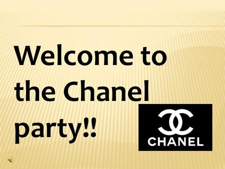 Welcome to the Chanel party!!. Chanel COCO The founder of Chanel: Gabrielle Chanel( 加 布瑞拉. 夏奈尔) was born in France's Auvergne in 1883 and died in 1971.