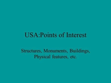 USA:Points of Interest Structures, Monuments, Buildings, Physical features, etc.