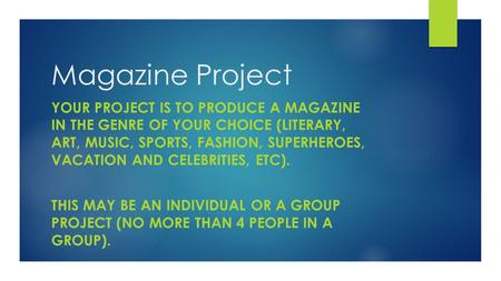 Magazine Project YOUR PROJECT IS TO PRODUCE A MAGAZINE IN THE GENRE OF YOUR CHOICE (LITERARY, ART, MUSIC, SPORTS, FASHION, SUPERHEROES, VACATION AND CELEBRITIES,