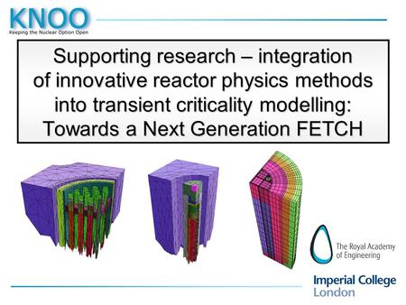 Supporting research – integration of innovative reactor physics methods into transient criticality modelling: Towards a Next Generation FETCH.