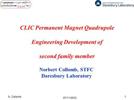 CLIC Permanent Magnet Quadrupole Engineering Development of second family member Norbert Collomb, STFC Daresbury Laboratory 1N. Collomb 07/11/2012.