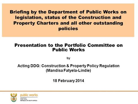 Briefing by the Department of Public Works on legislation, status of the Construction and Property Charters and all other outstanding policies Presentation.