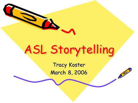 ASL Storytelling Tracy Koster March 8, 2006. STORYBOOKS –Space usage –Expressions –Classifier Use –Role Shifting.