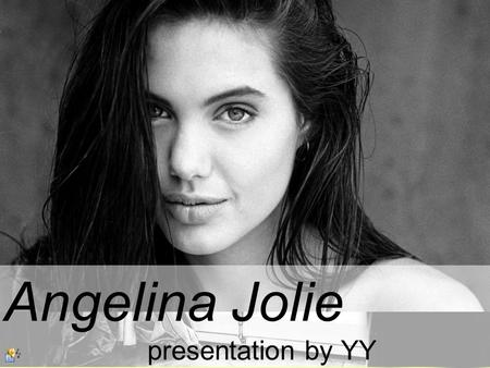 Angelina Jolie presentation by YY. Born in Los Angeles, in 1975, Angelina Jolie is the daughter of actors Jon Voight and Marcheline Bertrand. her father.