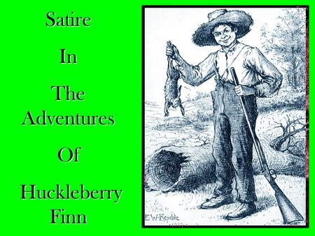 SatireIn The Adventures Of Huckleberry Finn Huckleberry Finn.