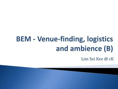 Lim Sei cK.  Key requirements:  location of the event,  the range of potential venues available,  ease of access,  the ability to ensure that.