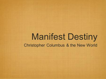 Manifest Destiny Christopher Columbus & the New World.