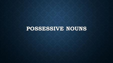 POSSESSIVE NOUNS. A noun is possessive if a phrase is used to say that an item or idea belongs to someone or something. A noun is possessive if a phrase.