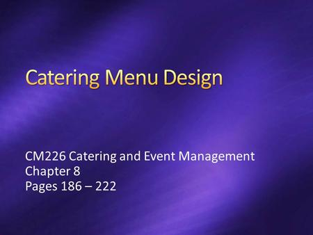 CM226 Catering and Event Management Chapter 8 Pages 186 – 222.