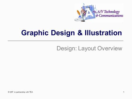 Graphic Design & Illustration Design: Layout Overview © UNT in partnership with TEA1.