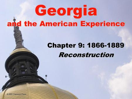 © 2005 Clairmont Press Georgia and the American Experience Chapter 9: 1866-1889 Reconstruction.