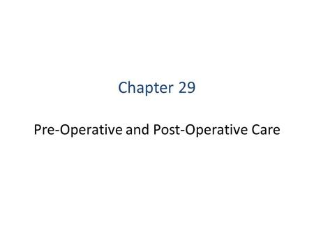 Chapter 29 Pre-Operative and Post-Operative Care.