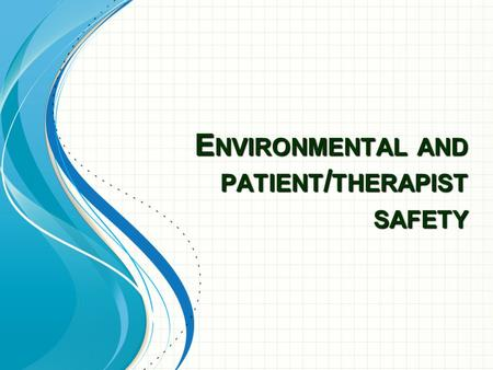 E NVIRONMENTAL AND PATIENT / THERAPIST SAFETY. Preparation for Patient Care Preparing clear patient care environment/ room Preparation of the treatment.