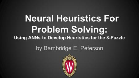 Neural Heuristics For Problem Solving: Using ANNs to Develop Heuristics for the 8-Puzzle by Bambridge E. Peterson.