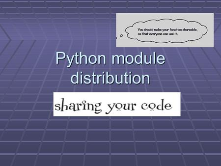 Python module distribution. Modules in Python Modules are everywhere.