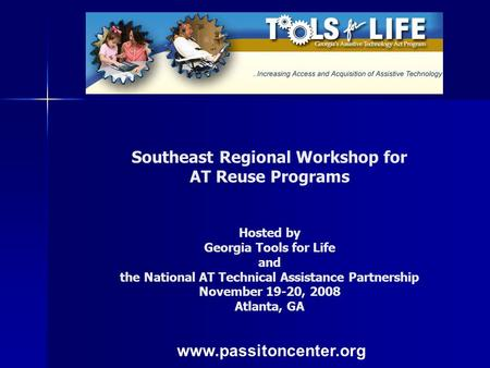Southeast Regional Workshop for AT Reuse Programs Hosted by Georgia Tools for Life and the National AT Technical Assistance Partnership November 19-20,