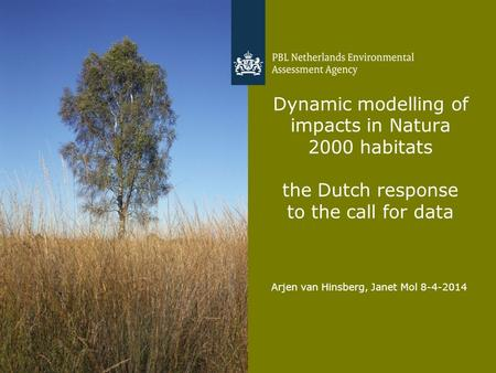 Arjen van Hinsberg, Janet Mol 8-4-2014 1 Dynamic modelling of impacts in Natura 2000 habitats the Dutch response to the call for data.