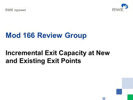 Mod 166 Review Group Incremental Exit Capacity at New and Existing Exit Points.