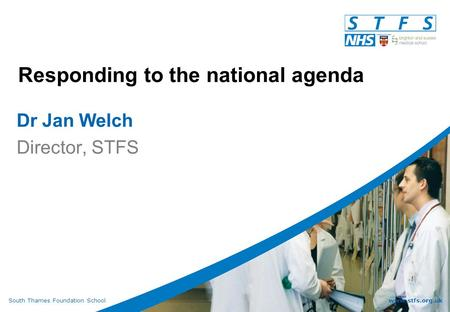 South Thames Foundation Schoolwww.stfs.org.uk Responding to the national agenda Dr Jan Welch Director, STFS.