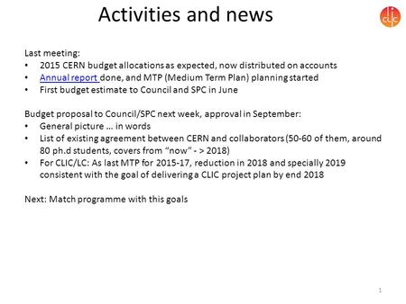 Activities and news Last meeting: 2015 CERN budget allocations as expected, now distributed on accounts Annual report done, and MTP (Medium Term Plan)