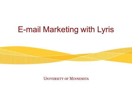 E-mail Marketing with Lyris. Agenda Why e-mail marketing? E-mail best practices Tips for effective messaging Writing good e-mail content Things to avoid.