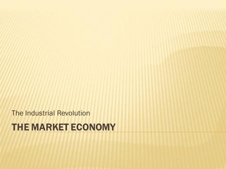 THE MARKET ECONOMY The Industrial Revolution.  The answer to our question seems to lie in the political and legal institutions of each nation  Rule.