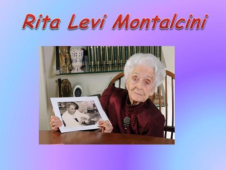 Rita Levi Montalcini was born in Turin in the 1909.Entry to medical school of Levi. At age of twenty she graduated in 1936. During World War II, she conducted.