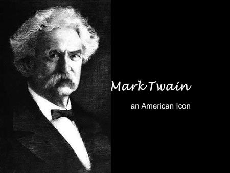 Mark Twain an American Icon. Samuel Langhorne Clemens Born in Florida, Missouri on November 30, 1835 Sixth of seven children When Twain was four, his.