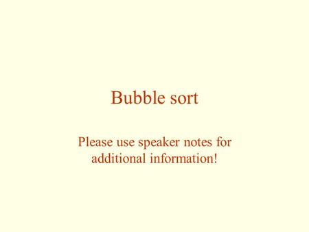 Bubble sort Please use speaker notes for additional information!