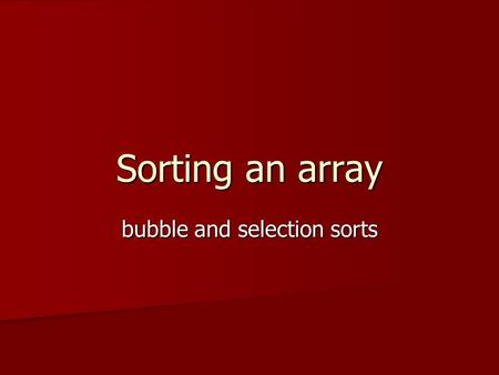 Sorting an array bubble and selection sorts. Sorting An arrangement or permutation of data An arrangement or permutation of data May be either: May be.