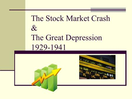 The Stock Market Crash & The Great Depression 1929-1941.