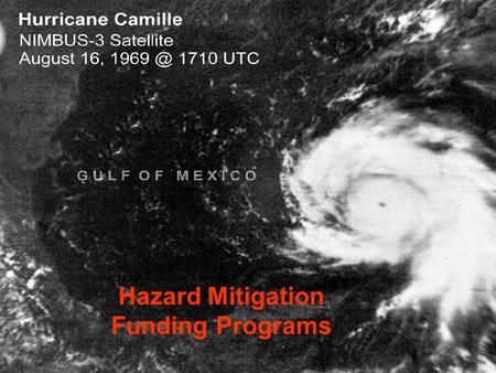Hazard Mitigation Funding Programs. Current Florida Mitigation Programs 1.Hazard Mitigation Grant Program* (HMGP) 2.406 Hazard Mitigation 3.Pre-Disaster.