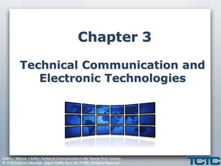 Dobrin / Weisser / Keller: Technical Communication in the Twenty-First Century. © 2010 Pearson Education. Upper Saddle River, NJ, 07458. All Rights Reserved.