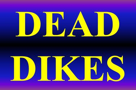 DEAD DIKES. DEAD DIKES USING DEAD POSTS IS A DAVE DERRICK DISCOVERY (DDD)