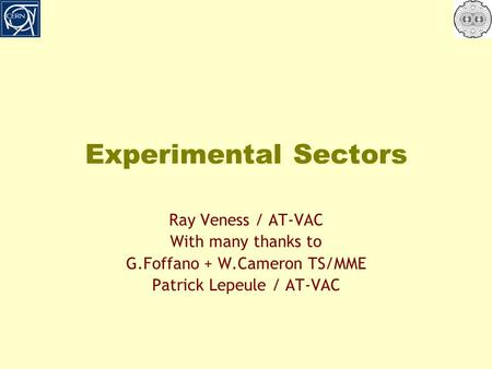 Experimental Sectors Ray Veness / AT-VAC With many thanks to G.Foffano + W.Cameron TS/MME Patrick Lepeule / AT-VAC.