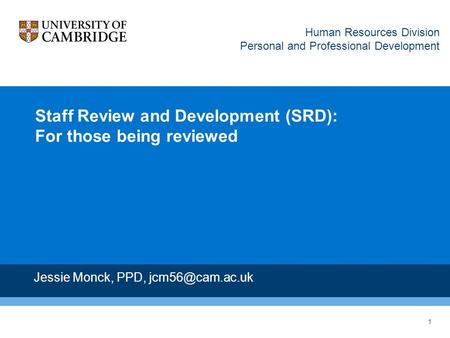 1 Staff Review and Development (SRD): For those being reviewed Jessie Monck, PPD, Human Resources Division Personal and Professional Development.