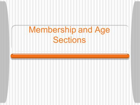 Membership and Age Sections. 2 The traditional system Cub Scouts, from 7/8 to 11/12 years old; Scouts, from 11/12 to 16/17 years old; Rovers, from 16/17.