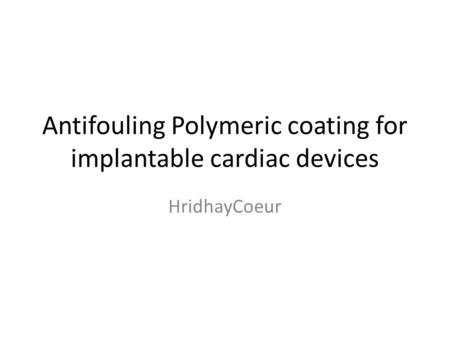 Antifouling Polymeric coating for implantable cardiac devices HridhayCoeur.