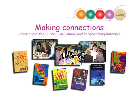 Making connections -more about the Curriculum Planning and Programming materials.