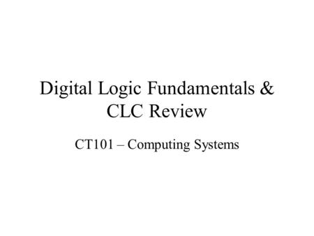 Digital Logic Fundamentals & CLC Review