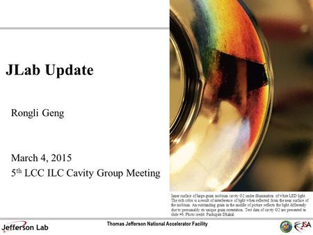 JLab Update Rongli Geng March 4, 2015 5 th LCC ILC Cavity Group Meeting Inner surface of large-grain niobium cavity G2 under illumination of white LED.