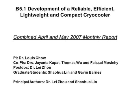 B5.1 Development of a Reliable, Efficient, Lightweight and Compact Cryocooler Combined April and May 2007 Monthly Report PI: Dr. Louis Chow Co-PIs: Drs.
