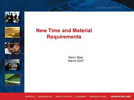 New Time and Material Requirements Glenn Baer March 2007.