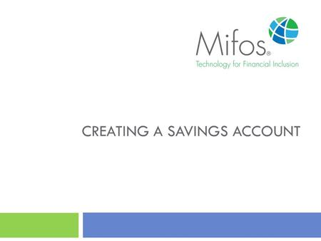 CREATING A SAVINGS ACCOUNT. 2 The client is approved The client account is created in the system Before proceeding, make sure that…