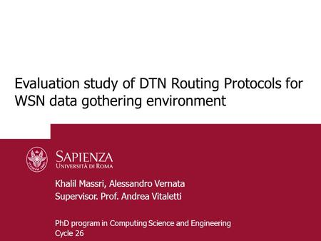 PhD program in Computing Science and Engineering Cycle 26 Evaluation study of DTN Routing Protocols for WSN data gothering environment Khalil Massri, Alessandro.