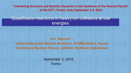 Quasifission reactions in heavy ion collisions at low energies A.K. Nasirov 1, 2 1 Joint Institute for Nuclear Research, 141980 Dubna, Russia 2 Institute.